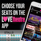Read More - Choose your own seats on the LOVEtheatre mobile App