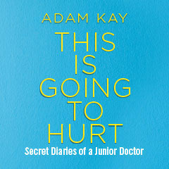 Book Adam Kay - This is Going to Hurt (Secret Diaries of a Junior Doctor) Tickets