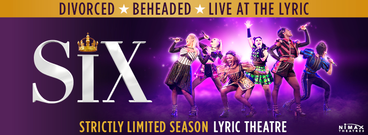 Six The Musical (Lyric Theatre)