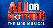 Book All Or Nothing - The Mod Musical - Arts Theatre Tickets