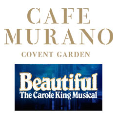 Book Beautiful - The Carole King Musical + 2 Course Pre-Theatre Dinner at Café Murano Covent Garden Tickets