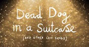 Book Dead Dog in a Suitcase (and other love songs) Tickets